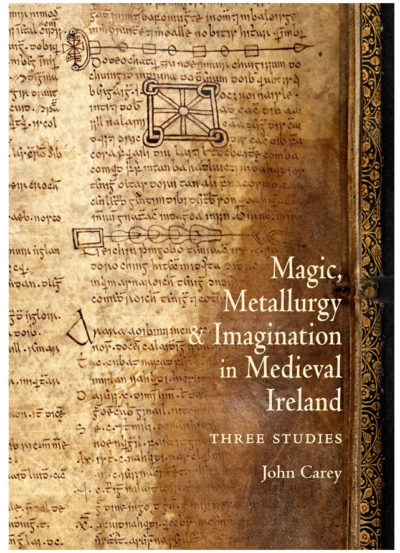 Magic, Metallurgy and Imagination in Medieval Ireland: Three Studies